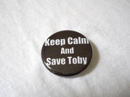 Keep Calm and Save Toby 1.25 inch pinback button by LittleHouseCrafting