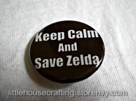 Keep Calm and Save Zelda 1.25 inch pinback button by LittleHouseCrafting