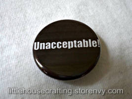 Adventure Time - Unacceptable! - 1.25 inch button by LittleHouseCrafting