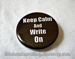 Keep Calm and Write On 1.25 inch pinback button by LittleHouseCrafting