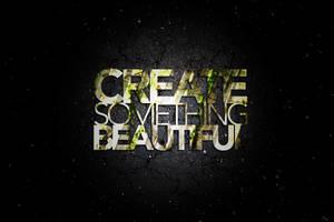 Create Something Beautiful by DrewDahlman