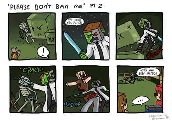 Please Don't Ban Me, Part 2 by terra-wah