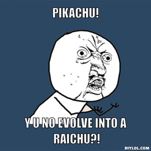 Y U No Evolve Pikachu By Hunter Arkaman On Deviantart