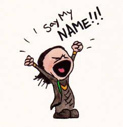 Say My Name by LadyRoxanne7