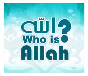 Who Is Allah ? by MoGaHeDa