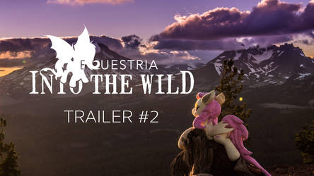 Equestria: Into the Wild Trailer #2 is OUT NOW! by FluttershyHiker
