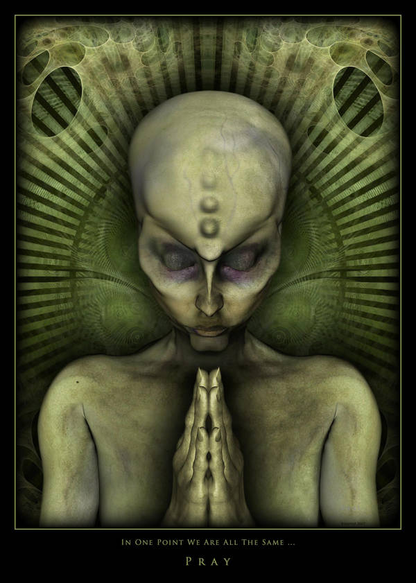 In One Point We Are All The Same ...PRAY - Alien by Volovo