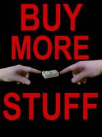 Buy More Stuff by artpirate666