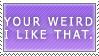 You're Weird Stamp by NaruButt