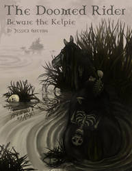 The Doomed Rider: Beware the Kelpie by ShesscaMayWiver