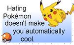 Hating Pokemon won't make you cool by Koichi-Chan