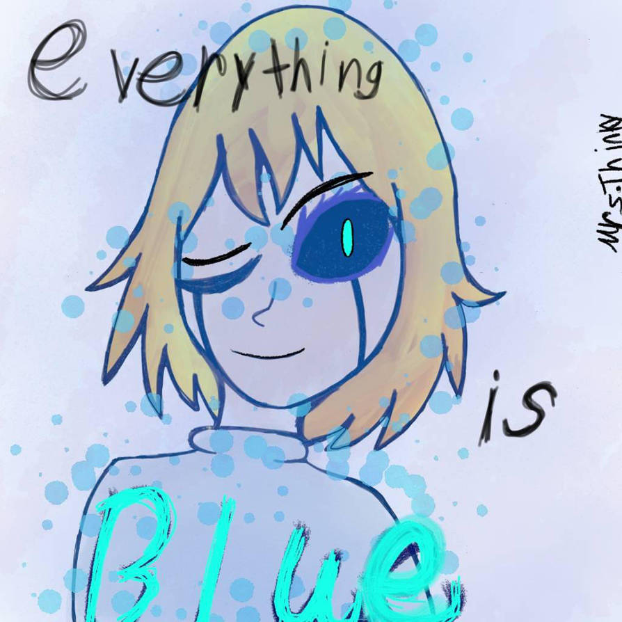 Everything is Blue  by MrsThinkable