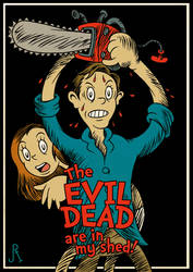 The Evil Dead are in my Shed! by DrFaustusAU