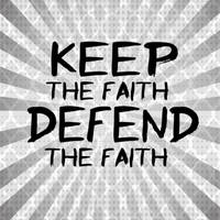 Keep the Faith, Defend the Faith by 1234RoseSmith