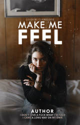 make me feel // a wattpad cover by lonelyhoran