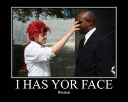 I Has Yor Face by Nami14