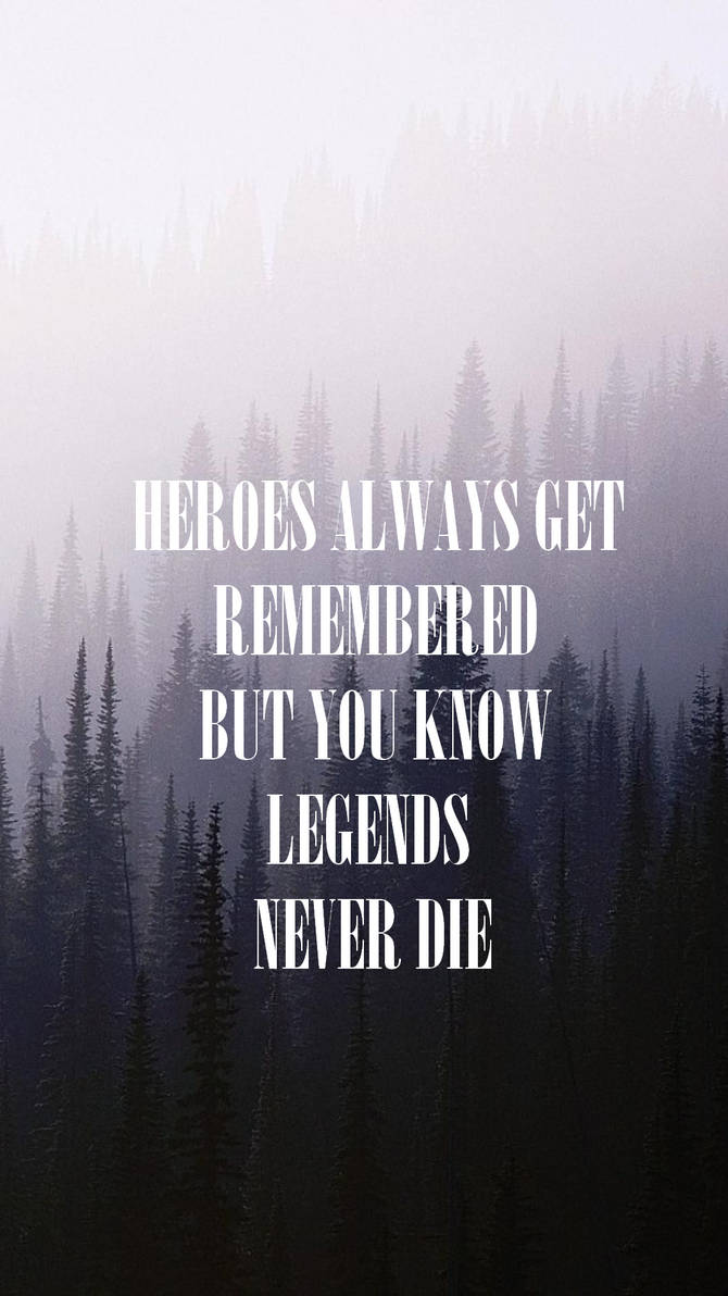 Heroes Always Get Remembered By Wallpaper Quotes On Deviantart