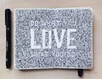 MOLESKINE DOODLES: Do What You LOVE by kerbyrosanes