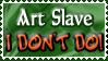 Art Status Stamp - Art Slave I Don't Do! by Drache-Lehre