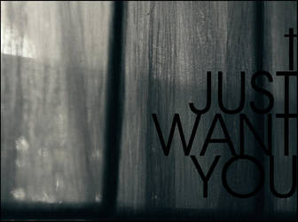 I Just Want You II by purplevioletdoll