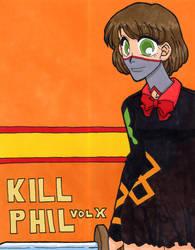 KILL PHIL - Volume X by tuxedoshirahime