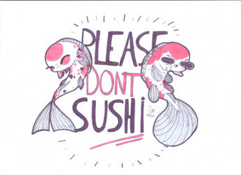 Please Don't Sushi by Shamanique