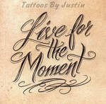 Live for the Moment by jacksonmstattoo