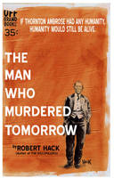 The Man Who Murdered Tomorrow by RobertHack
