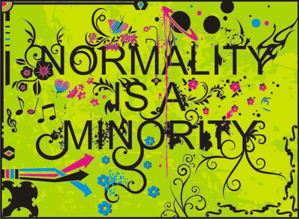 NORMALITY IS A MINORITY by FeralxInsaNitY