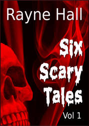 Rayne Hall: Six Scary Tales Vol 1 by RayneHall