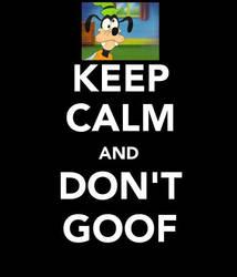 Keep Calm And Don't Goof by OutsanityDotCom