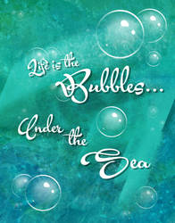 Life is the bubbles under the sea. by AmmoBot-HB