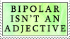 Bipolar isn't an Adjective by genkistamps