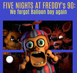 Five Nights at Freddy's 90: We forgot Balloon boy by ThePirateCoveMan