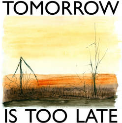 Tomorrow Is Too Late by Austin-Animal-Art
