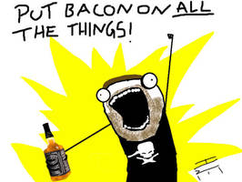 Put bacon on all the things by Willand27