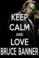 KEEP CALM AND LOVE BRUCE BANNER by AMEH-LIA