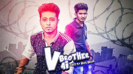 Vai Brother Photo manipulation by hasshasib001