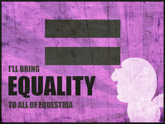 I'LL BRING EQUALITY TO ALL OF EQUESTRIA (Poster) by NightmareWubs