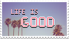 Life is good stamp by throwaway-things