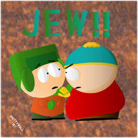Kyle YOU DIRTY JEW by Shittywall