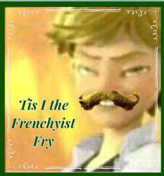 Tis I The Frenchyist of Fries by NicosGirl4ever