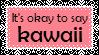 It's Okay To Say Kawaii Stamp by Tinkalila