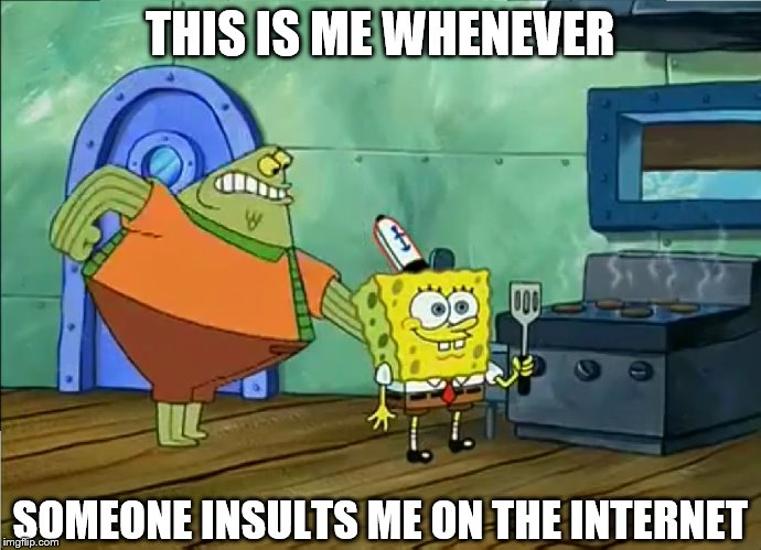 Spongebob Not Caring Meme How I Deal With Insults By G Strike251 On
