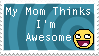 My Mom Thinks I'm Awesome by MakeBelieveSounds