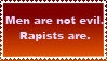 Men are not evil, rapists are stamp by nothinplz