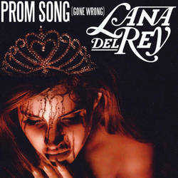 Lana Del Rey - Prom Song (Gone Wrong) by WinterWarriorAngel
