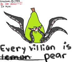 Every Villian Is Pear (MY BEST ARTWORK!!!!1!!) by Vincebae