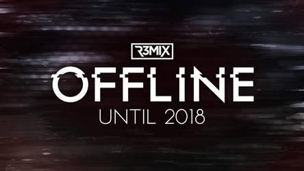 R3mix   Offline Until 2018 by R3mix97