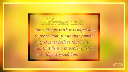 Hebrews 11:6 Wallpaper by WhiteVolt